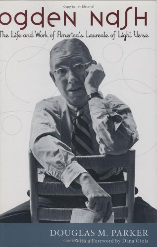 Ogden Nash: The Life and Work of America's Laureate of Light Verse 9781566636377
