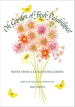 Oh Garden of Fresh Possibilities!: Notes from a Gloucester Garden 9781567923308