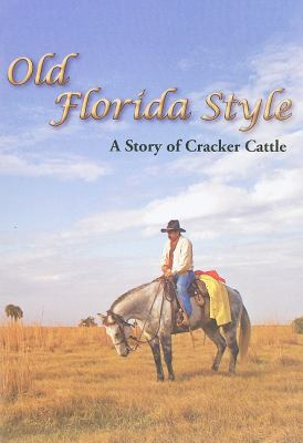 Old Florida Style: A Story of Cracker Cattle 9781561644643