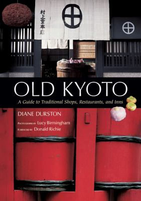 Old Kyoto : A Guide to Traditional Shops, Restaurants, and Inns