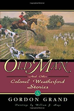 Old Man: And Other Colonel Weatherford Stories 9781568331430