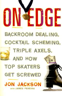 On Edge: Backroom Dealing, Cocktail Scheming, Triple Axels, and How Top Skaters Get Screwed 9781560259534