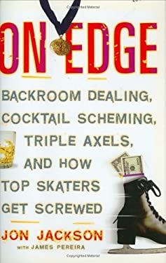 On Edge: Backroom Dealing, Cocktail Scheming, Triple Axels, and How Top Skaters Get Screwed 9781560258049