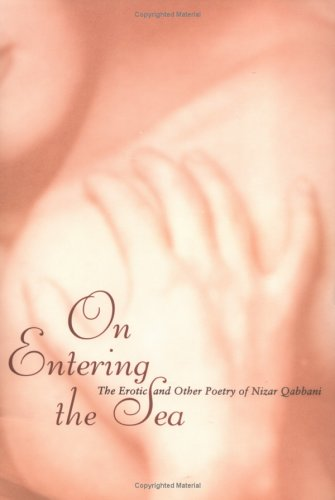 On Entering the Sea: The Erotic and Other Poetry on Nizar Qabbani 9781566561938