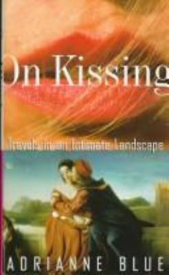 On Kissing: Travels in an Intimate Landscape 9781568361734