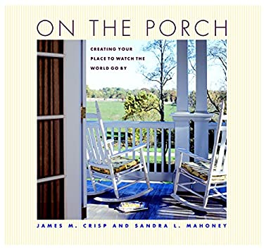 On the Porch: Creating Your Place to Watch the World Go by 9781561588497