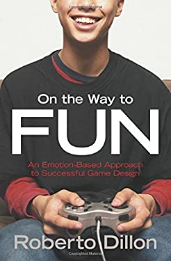 On the Way to Fun: An Emotion-Based Approach to Successful Game Design 9781568815824