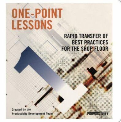 One-Point Lessons: Rapid Transfer of Best Practices for the Shop Floor 9781563272240