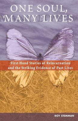 One Soul, Many Lives: First-Hand Stories of Reincarnation and the Striking Evidence of Past Lives 9781569754696