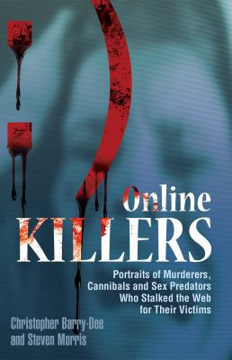 Online Killers: Portraits of Murderers, Cannibals and Sex Predators Who Stalked the Web for Their Victims 9781569757789