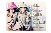 Only a Sister Could Be Such a Good Friend 6960489