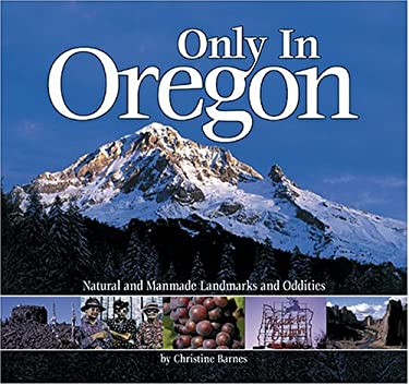 Only in Oregon: Natural and Manmade Landmarks and Oddities 9781560372929