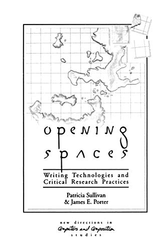 Opening Spaces: Writing Technologies and Critical Research Practices 9781567503081