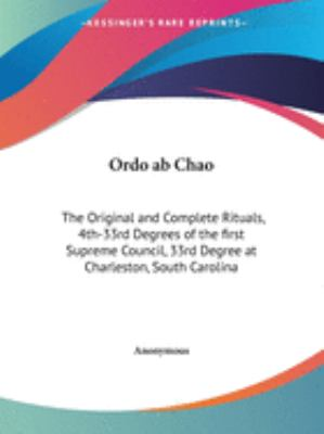 Ordo AB Chao: The Original and Complete Rituals, 4th-33rd Degrees of the First Supreme Council, 33rd Degree at Charleston, South Car 9781564599995