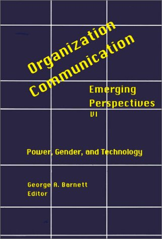 Organization-Communication: Emerging Perspectives, Volume 6: Power, Gender and Technology 9781567503159