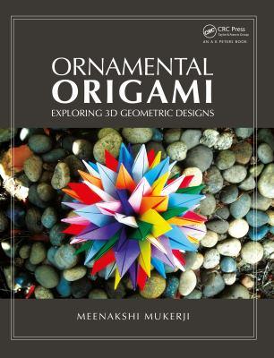 Ornamental Origami: Exploring 3D Geometric Designs 9781568814452