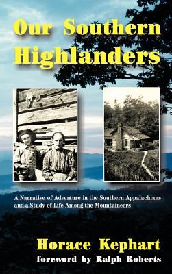 Our Southern Highlanders: A Narrative of Adventure in the Southern Appalachians and a Study of Life Among the Mountaineers 9781566641760