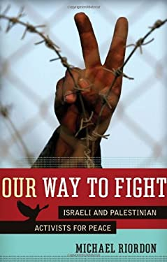 Our Way to Fight: Israeli and Palestinian Activists for Peace 9781569767788