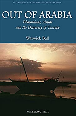 Out of Arabia: Phoenicians, Arabs, and the Discovery of Europe 9781566568012