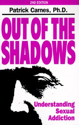 Out of the Shadows: Understanding Sexual Addiction 9781568380551
