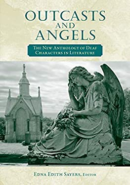 Outcasts and Angels: The New Anthology of Deaf Characters in Literature 9781563685392