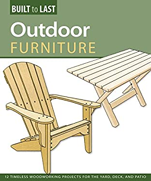 Outdoor Furniture: 14 Timeless Woodworking Projects for the Yard, Deck, and Patio 9781565235007