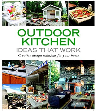 Outdoor Kitchen Ideas That Work: Creative Design Solutions for Your Home 9781561589586