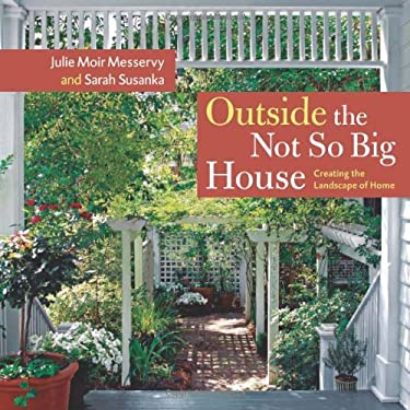 Outside the Not So Big House: Creating the Landscape of Home 9781561587346