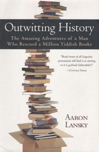 Outwitting History: The Amazing Adventures of a Man Who Rescued a Million Yiddish Books 9781565124295