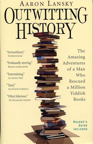 Outwitting History: The Amazing Adventures of a Man Who Rescued a Million Yiddish Books 9781565125131
