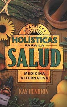 PR?Cticas Hol?sticas Para La Salud: Medicina Alternativa 9781567182873