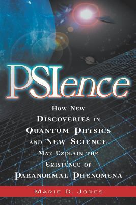 PSIence: How New Discoveries in Quantum Physics and New Science May Explain the Existence of Paranormal Phenomena 9781564148957