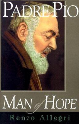 Padre Pio: Man of Hope 9781569551387