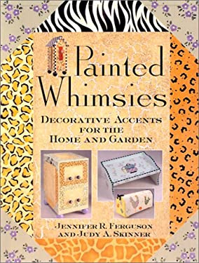 Painted Whimsies: Decorative Accents for the Home and Garden 9781564774514