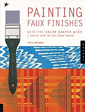 Painting Faux Finishes with the Color Shaper Wide: A Creative Guide for Faux Finish Painters 9781564966353