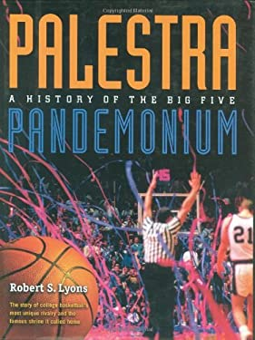 Palestra Pandemonium: A History of the Big 5 9781566399913
