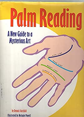 Palm Reading: A New Guide to a Mysterious Art 9781561387687