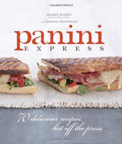 Panini Express: 70 Delicious Recipes Hot Off the Press 9781561589609