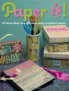 Paper It!: 50 Home Decor and Gift Ideas Using Scrapbook Papers