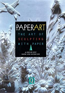 Paperart: The Art of Sculpting with Paper, a Step-By-Step Guide and Showcase 9781564963789
