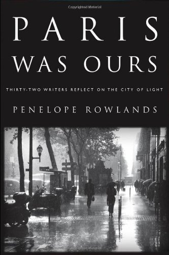 Paris Was Ours: Thirty-Two Writers Reflect on the City of Light 9781565129535