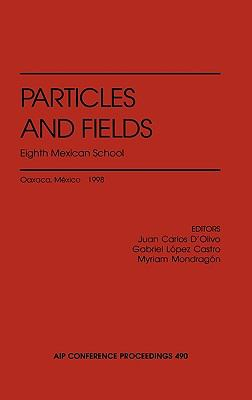 Particles and Fields: Eighth Mexican School: Oaxaca de Juarez, Mexico, November 20-28, 1998 9781563968952