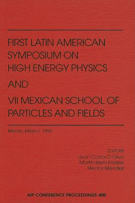 First Latin American Symposium on High Energy Physics and VII Mexican School of Particles and Fields: Merida, Mexico, October 1996 9781563966866