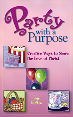 Party with a Purpose: Creative Ways to Share the Love of Christ 9781563098062
