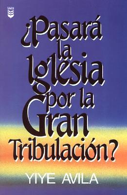 Pasara la Iglesia Por la Gran Tribulacion? 9781560637431