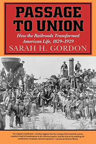Passage to Union: How the Railroads Transformed American Life, 1829-1929 9781566632188