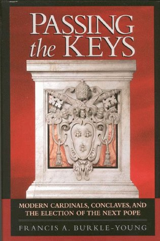 Passing the Keys: Modern Cardinals, Conclaves, and the Election of the Next Pope 9781568331300