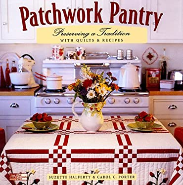 Patchwork Pantry: Preserving a Tradition with Quilts and Recipes 9781564771414