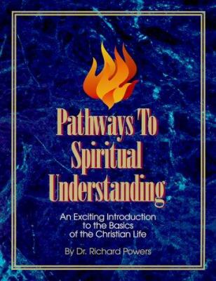 Pathways to Spiritual Understanding: An Exciting Introduction to the Basics of the Christian Life 9781563220234