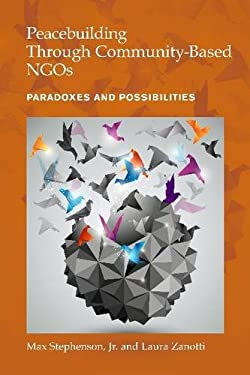 Peacebuilding Through Community-Based Ngos: Paradoxes and Possibilities 9781565494268